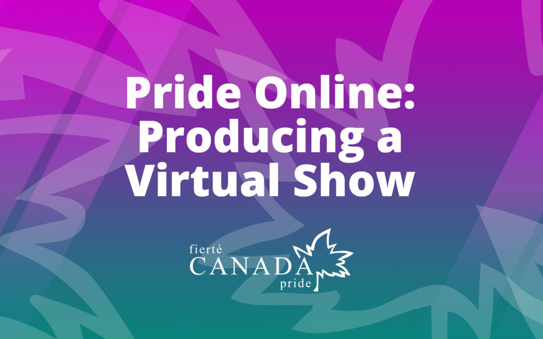 Webinar: Pride Online – Producing a Virtual Show